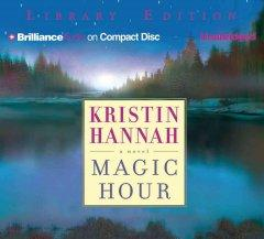 The Magic Hour by Kristin Hannah