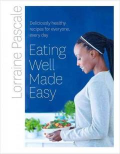 'Eating Well Made Easy'  by  Lorraine Pascale