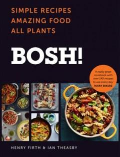 Cover: 'BOSH!: The Cookbook: Simple Recipes. Amazing Food. All Plants.'