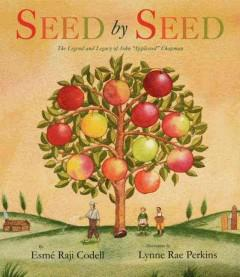 'Seed by Seed: The Legend and Legacy of John Appleseed Chapman' by Esmé Raji Codell