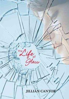 The Life Of Glass  by  Jillian Cantor