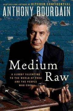 'Medium Raw: A Bloody Valentine to the World of Food and the People Who Cook' by Anthony Bourdain