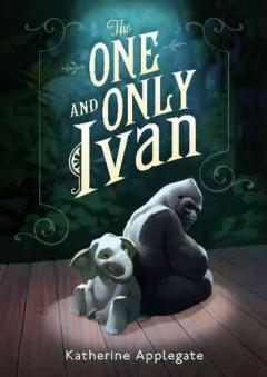 'The One and Only Ivan'  by  Katherine Applegate
