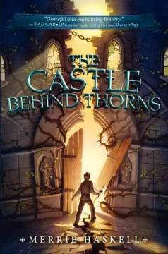 'The Castle Behind Thorns' by Merrie Haskell