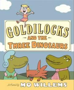 'Goldilocks and the Three Dinosaurs' by Mo Willems