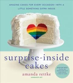 'Surprise-Inside Cakes: Amazing Cakes for Every Occasion--with a Little Something Extra Inside' by Amanda Rettke