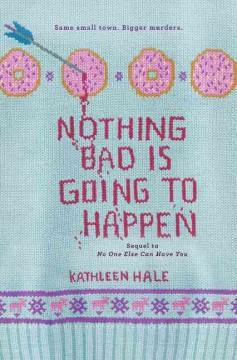 'Nothing Bad Is Going to Happen (No One Else Can Have You, #2)' by Kathleen  Hale