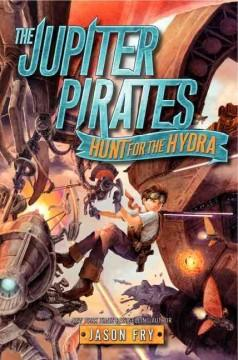 'The Jupiter Pirates: Hunt for the Hydra' by Jason Fry