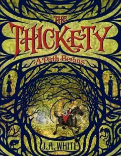 'The Thickety: A Path Begins' by J. A. White, Andrea Offermann
