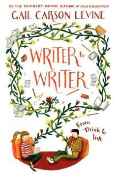 'Writer to Writer: From Think to Ink'  by  Gail Carson Levine