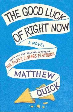 'The Good Luck of Right Now' by Matthew Quick