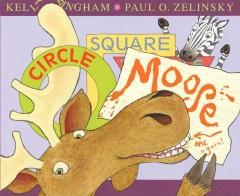 'Circle, Square, Moose' by Kelly Bingham