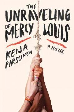 'The Unraveling of Mercy Louis: A Novel' by Keija Parssinen