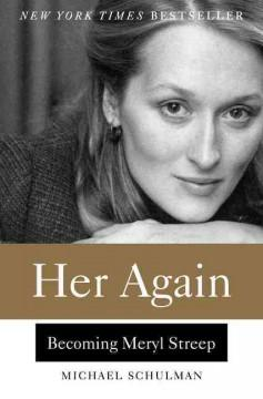 'Her Again: Becoming Meryl Streep' by Michael Schulman