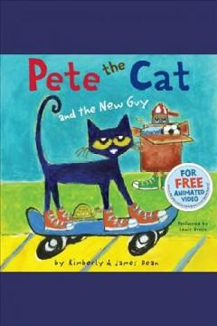 'Pete the Cat and the New Guy'  by  Kimberly Dean, James Dean