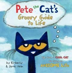 'Pete the Cat's Groovy Guide to Life' by Kimberly  Dean