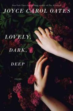 'Lovely, Dark, Deep' by Joyce Carol Oates