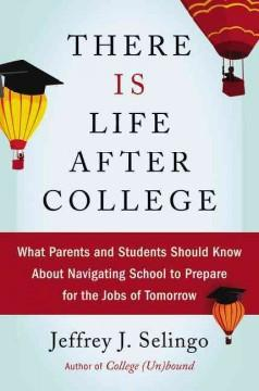 'There Is Life After College: What Parents and Students Should Know About Navigating School to Prepare for the Jobs of Tomorrow' by Jeffrey Selingo