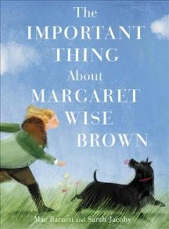 Book Cover: 'The important thing about Margaret Wise Brown'