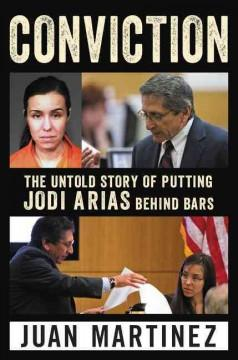 'Conviction: The Untold Story of Putting Jodi Arias Behind Bars' by Juan Martinez