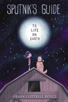 'Sputnik's Guide to Life On Earth'  by  Frank Cottrell Boyce