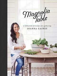 'Magnolia Table: A Collection of Recipes for Gathering'  by  Joanna Gaines