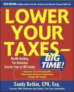LOWER YOUR TAXES--BIG TIME : WEALTH-BUILDING TAX REDUCTION SECRETS FROM AN IRS INSIDER