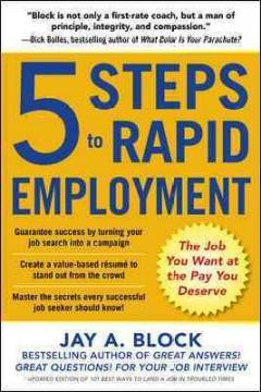 5 STEPS TO RAPID EMPLOYMENT : THE JOB YOU WANT AT THE PAY YOU DESERVE