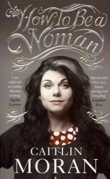 'How to Be a Woman' by Caitlin Moran