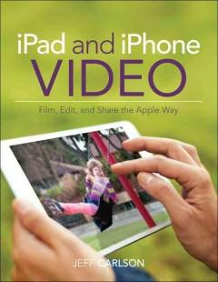 IPAD AND IPHONE VIDEO : FILM EDIT AND SHARE THE APPLE WAY