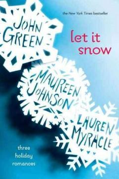 'Let It Snow: Three Holiday Romances'  by  John Green, Maureen Johnson, Lauren Myracle