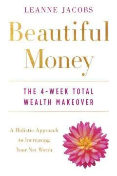 BEAUTIFUL MONEY : THE 4-WEEK TOTAL WEALTH MAKEOVER