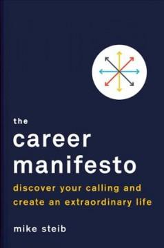 THE CAREER MANIFESTO : DISCOVER YOUR CALLING AND CREATE AN EXTRAORDINARY LIFE