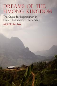 Dreams of the Hmong Kingdom by Mai Na M. Lee