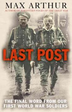 'Last Post: The Final Word from Our First World War Soldiers' by Max Arthur