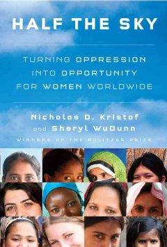 'Half the Sky: Turning Oppression into Opportunity for Women Worldwide'  by  Nicholas D. Kristof, Sheryl WuDunn