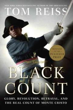 'The Black Count: Glory, Revolution, Betrayal, and the Real Count of Monte Cristo' by Tom Reiss