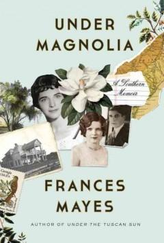 'Under Magnolia: A Southern Memoir' by Frances Mayes