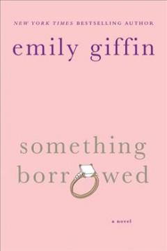 'Something Borrowed (Darcy & Rachel, #1)' by Emily Giffin