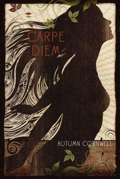 'Carpe Diem' by Autumn Cornwell