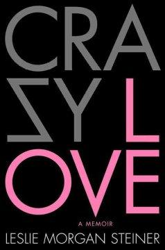 'Crazy Love' by Leslie Morgan Steiner