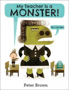 'My Teacher Is a Monster! (No, I Am Not.)' by Peter  Brown