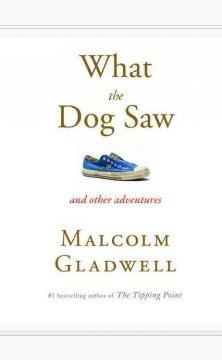 'What the Dog Saw and Other Adventures' by Malcolm Gladwell