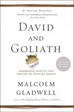 'David and Goliath: Underdogs, Misfits, and the Art of Battling Giants'  by  Malcom Gladwell
