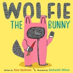 'Wolfie the Bunny'  by  Ame Dyckman, Zachariah O'Hora