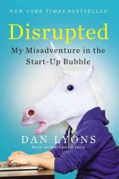 'Disrupted: My Misadventure in the Start-Up Bubble' by Dan Lyons