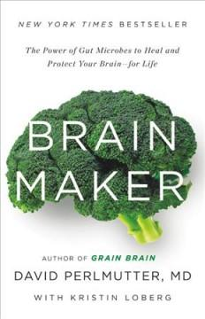 'Brain Maker: The Power of Gut Microbes to Heal and Protect Your Brain–for Life' by David  Perlmutter