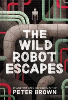 'The Wild Robot Escapes'  by  Peter Brown