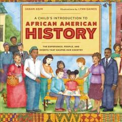 A CHILD'S INTRODUCTION TO AFRICAN AMERICAN HISTORY : THE EXPERIENCES PEOPLE AND EVENTS THAT SHAPED