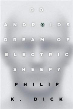 'Do Androids Dream of Electric Sheep?' by Philip K. Dick